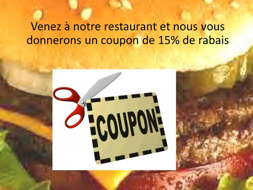 Venez à notre restaurant et nous vous donnerons un coupon de 15% de rabais