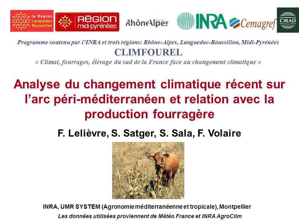 Programme soutenu par l'INRA et trois régions: Rhône-Alpes, Languedoc-Roussillon, Midi-Pyrénées CLIMFOUREL « Climat, fourrages, élevage du sud de la France face au changement climatique » INRA, UMR SYSTEM (Agronomie méditerranéenne et tropicale), Montpellier Analyse du changement climatique récent sur l'arc péri-méditerranéen et relation avec la production fourragère F.