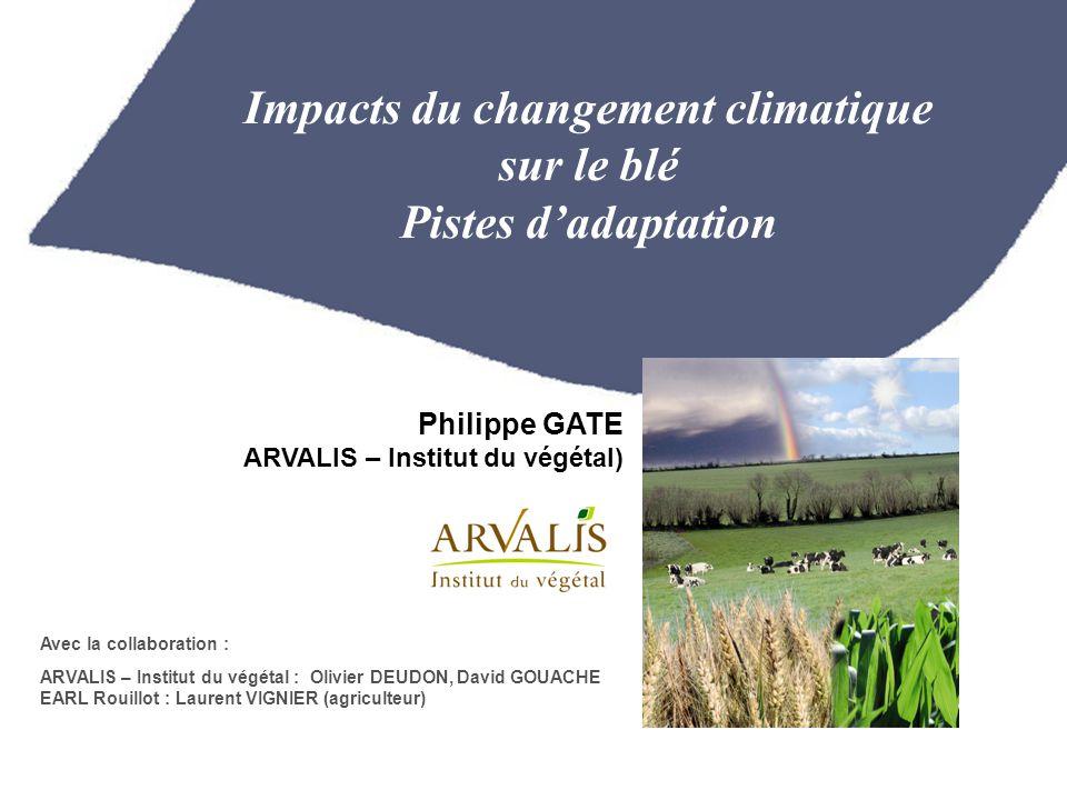 Impacts du changement climatique sur le blé Pistes d'adaptation Philippe GATE ARVALIS – Institut du végétal) ARVALIS – Institut du végétal : Olivier D