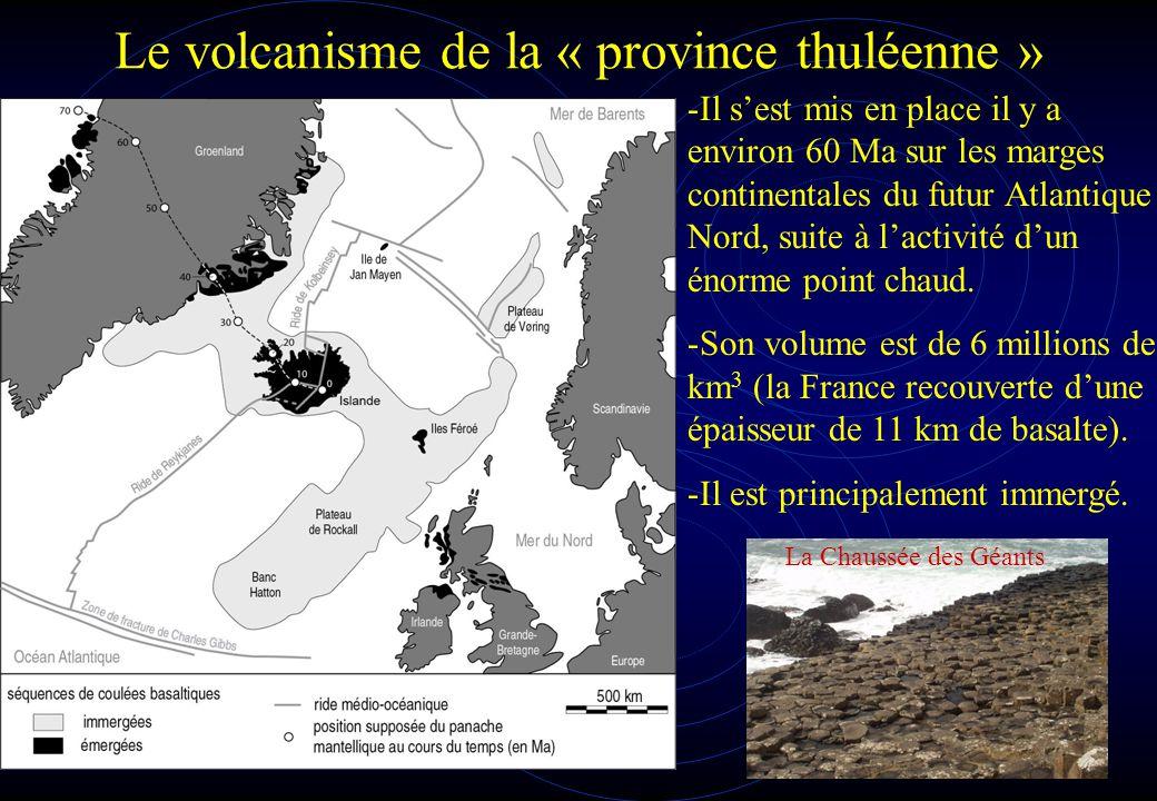 Le volcanisme de la « province thuléenne » -Il s'est mis en place il y a environ 60 Ma sur les marges continentales du futur Atlantique Nord, suite à l'activité d'un énorme point chaud.