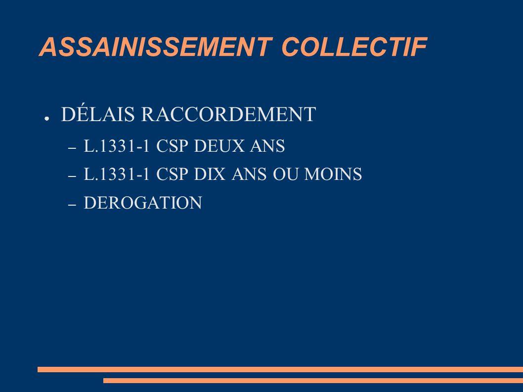 ASSAINISSEMENT COLLECTIF ● DÉLAIS RACCORDEMENT – L.1331-1 CSP DEUX ANS – L.1331-1 CSP DIX ANS OU MOINS – DEROGATION