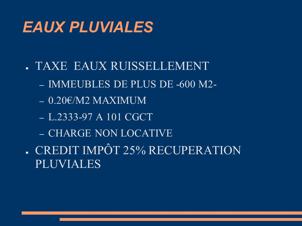 EAUX PLUVIALES ● TAXE EAUX RUISSELLEMENT – IMMEUBLES DE PLUS DE -600 M2- – 0.20€/M2 MAXIMUM – L.2333-97 A 101 CGCT – CHARGE NON LOCATIVE ● CREDIT IMPÔ