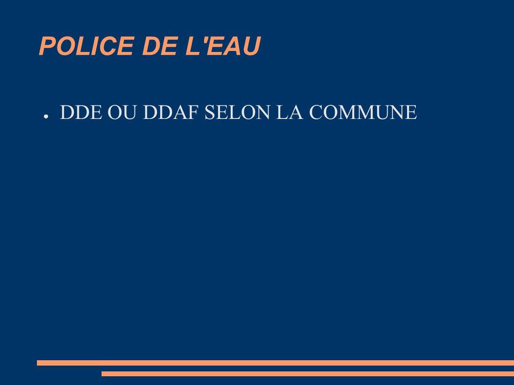 POLICE DE L'EAU ● DDE OU DDAF SELON LA COMMUNE