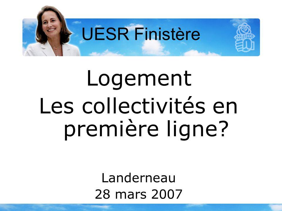Logement Les collectivités en première ligne Landerneau 28 mars 2007 UESR Finistère