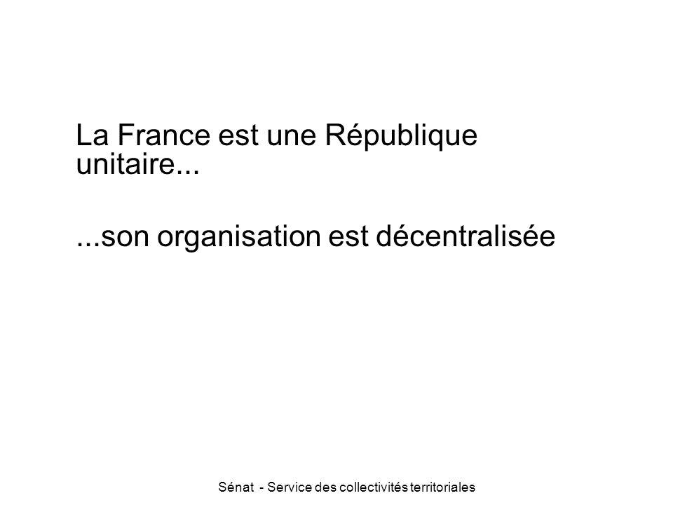 Sénat - Service des collectivités territoriales La France est une République unitaire......son organisation est décentralisée