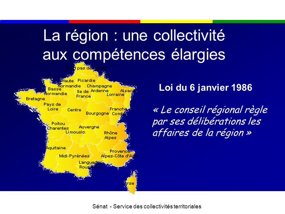 Sénat - Service des collectivités territoriales La région : une collectivité aux compétences élargies Loi du 6 janvier 1986 « Le conseil régional règl