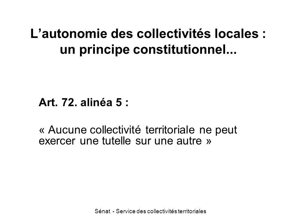 Sénat - Service des collectivités territoriales L'autonomie des collectivités locales : un principe constitutionnel... Art. 72. alinéa 5 : « Aucune co