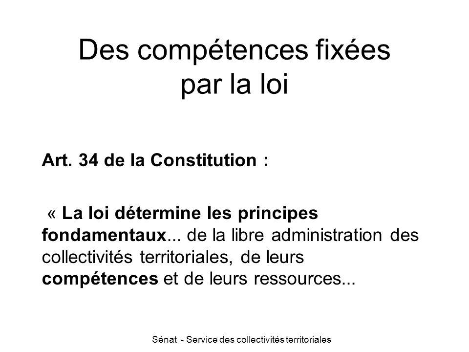 Sénat - Service des collectivités territoriales Des compétences fixées par la loi Art. 34 de la Constitution : « La loi détermine les principes fondam