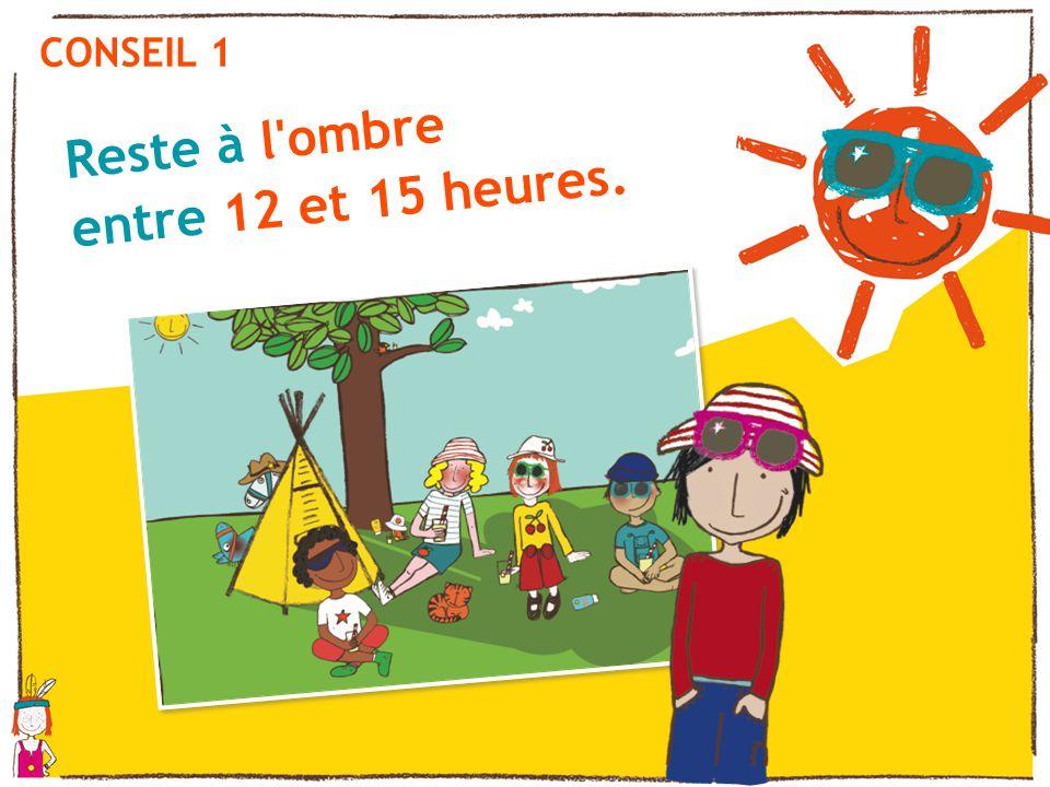 CONSEIL 1 Reste à l ombre entre 12 et 15 heures.