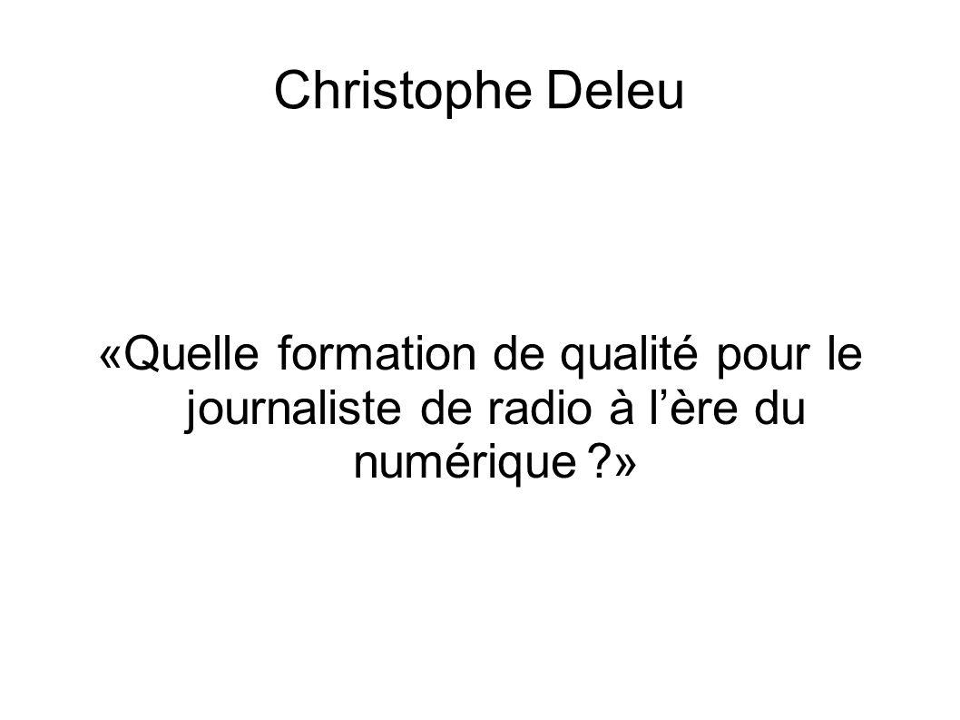 Christophe Deleu «Quelle formation de qualité pour le journaliste de radio à l'ère du numérique ?»