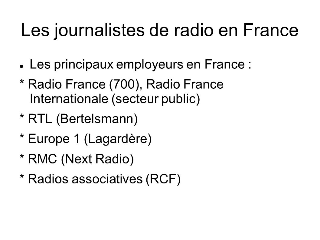 Les journalistes de radio en France Les principaux employeurs en France : * Radio France (700), Radio France Internationale (secteur public) * RTL (Be