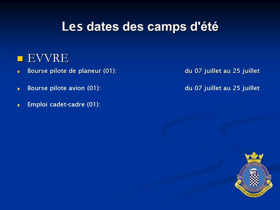 EVVRE EVVRE Bourse pilote de planeur (01):du 07 juillet au 25 juillet Bourse pilote avion (01): du 07 juillet au 25 juillet Emploi cadet-cadre (01): Les dates des camps d été