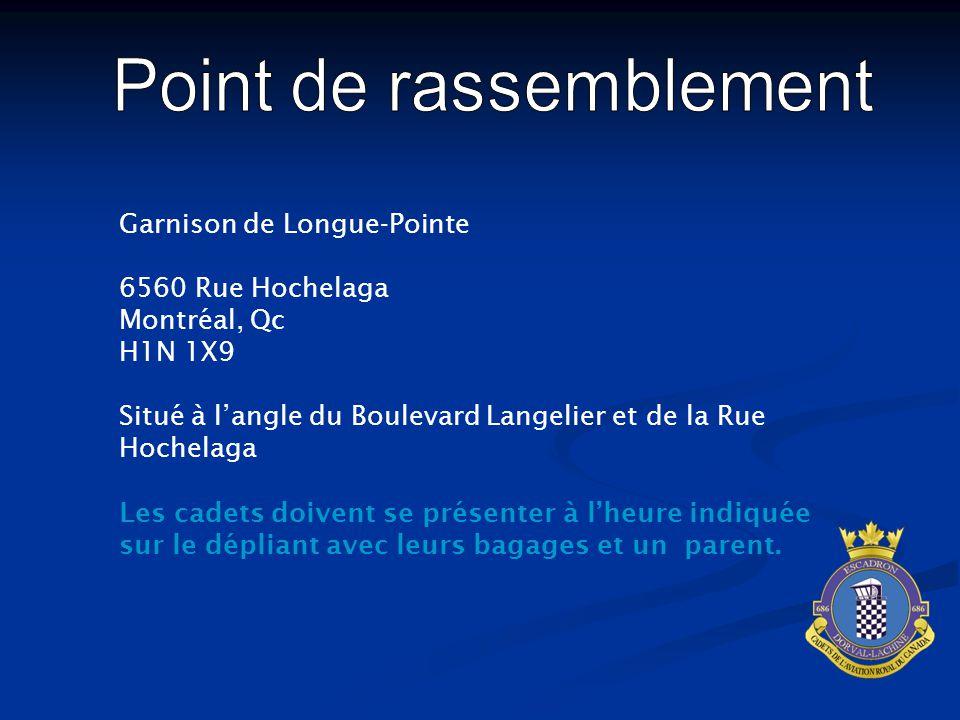 Garnison de Longue-Pointe 6560 Rue Hochelaga Montréal, Qc H1N 1X9 Situé à l'angle du Boulevard Langelier et de la Rue Hochelaga Les cadets doivent se présenter à l'heure indiquée sur le dépliant avec leurs bagages et un parent.