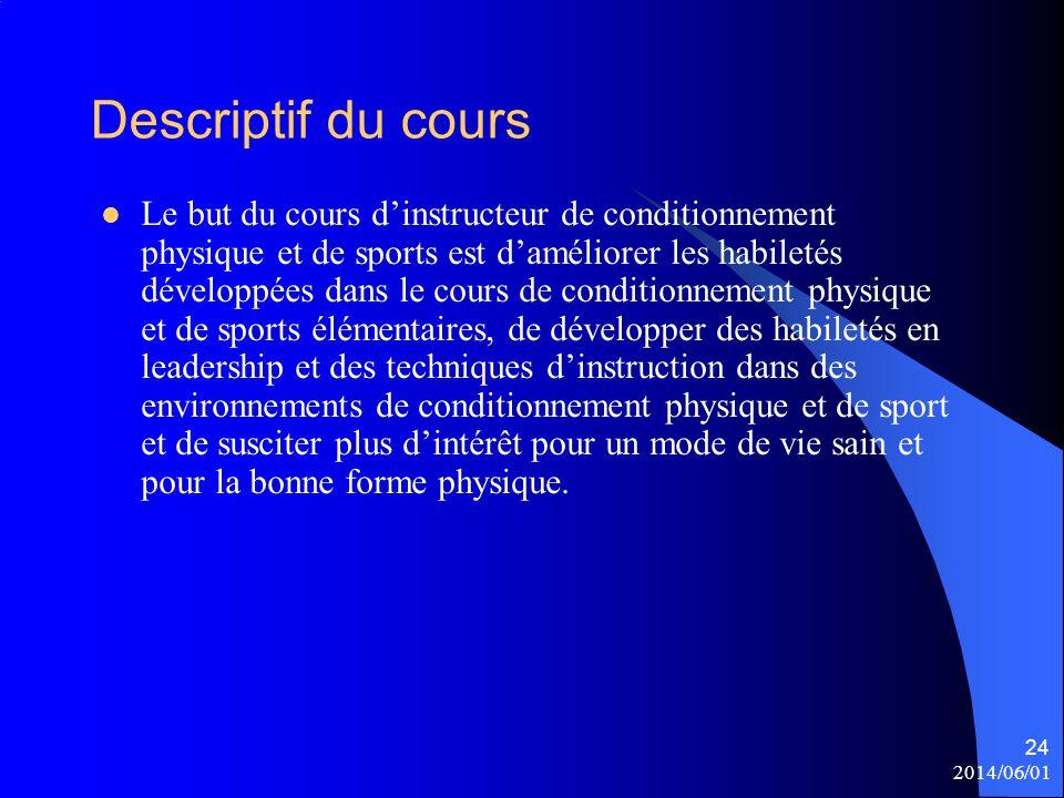 Descriptif du cours Le but du cours d'instructeur de conditionnement physique et de sports est d'améliorer les habiletés développées dans le cours de
