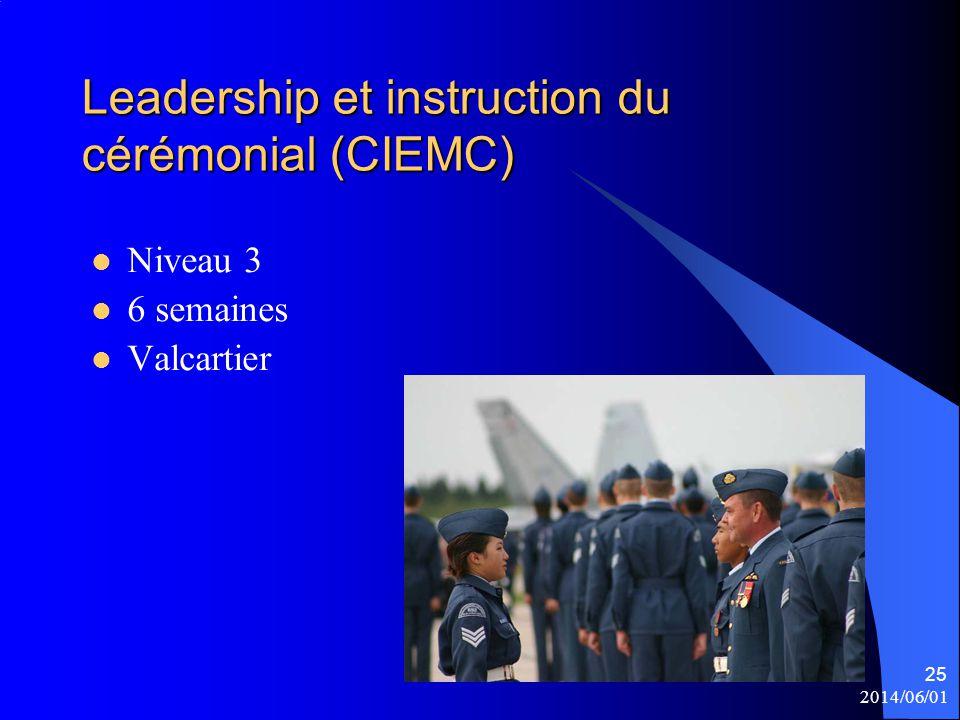 2014/06/01 25 Leadership et instruction du cérémonial (CIEMC) Niveau 3 6 semaines Valcartier
