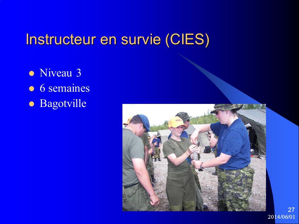 2014/06/01 27 Instructeur en survie (CIES) Niveau 3 6 semaines Bagotville