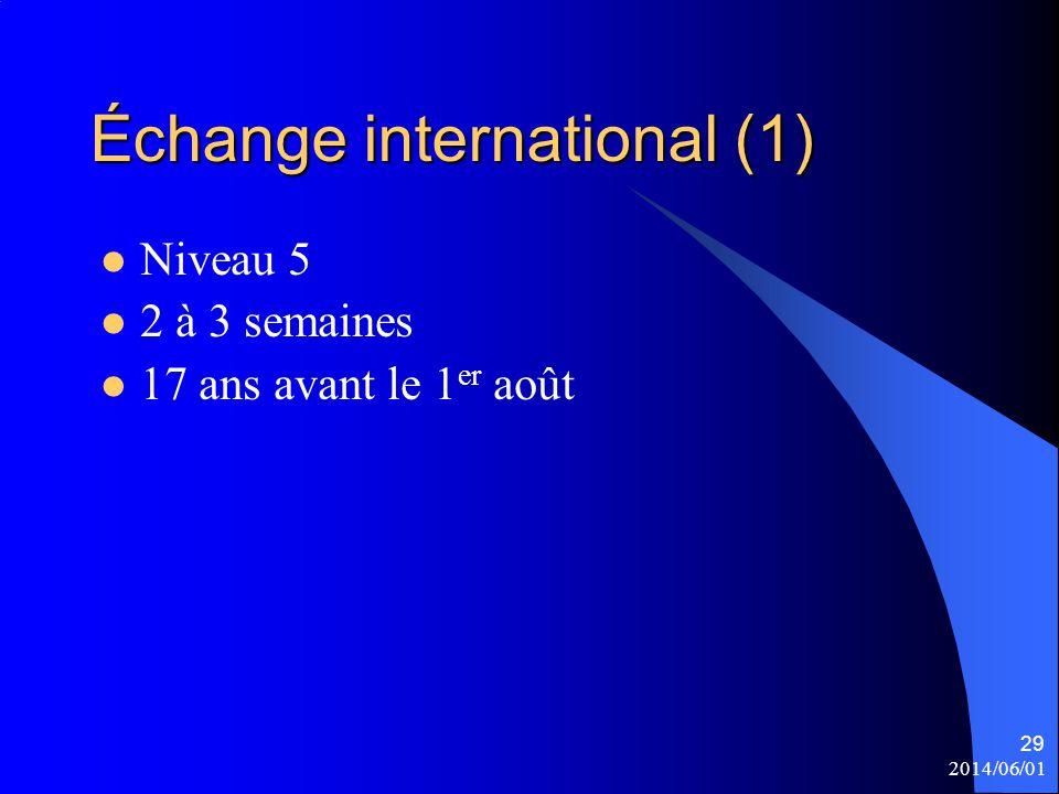 Échange international (1) Niveau 5 2 à 3 semaines 17 ans avant le 1 er août 2014/06/01 29