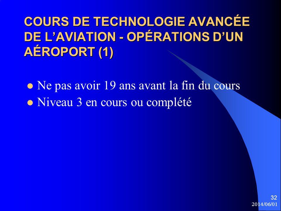 COURS DE TECHNOLOGIE AVANCÉE DE L'AVIATION - OPÉRATIONS D'UN AÉROPORT (1) Ne pas avoir 19 ans avant la fin du cours Niveau 3 en cours ou complété 2014