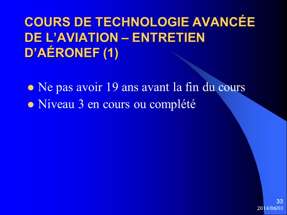 COURS DE TECHNOLOGIE AVANCÉE DE L'AVIATION – ENTRETIEN D'AÉRONEF (1) Ne pas avoir 19 ans avant la fin du cours Niveau 3 en cours ou complété 2014/06/0