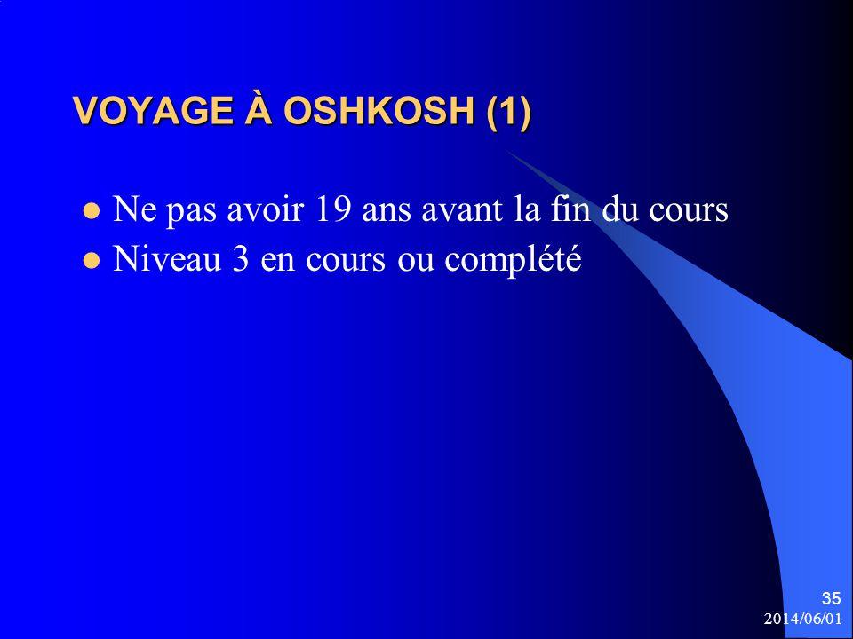 VOYAGE À OSHKOSH (1) Ne pas avoir 19 ans avant la fin du cours Niveau 3 en cours ou complété 2014/06/01 35
