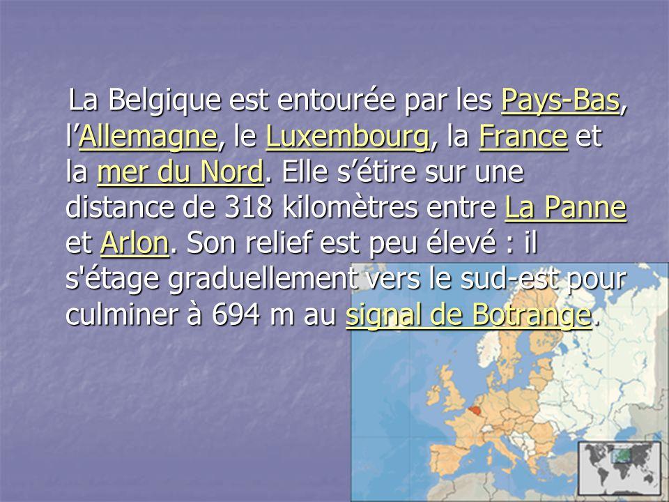 La Belgique est entourée par les Pays-Bas, l'Allemagne, le Luxembourg, la France et la mer du Nord.