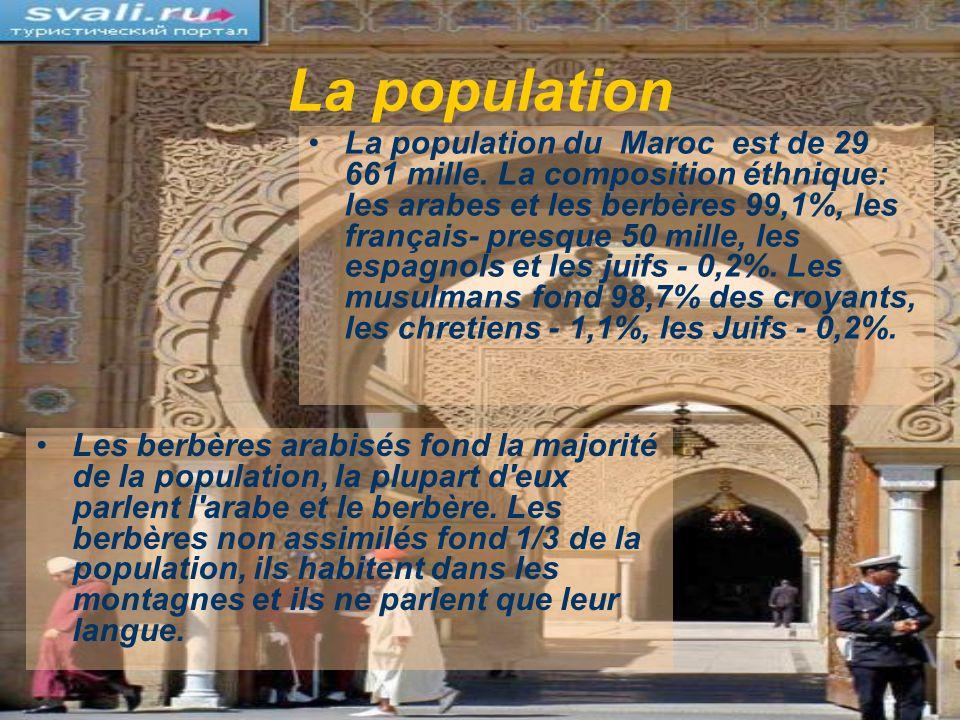 La population La population du Maroc est de 29 661 mille. La composition éthnique: les arabes et les berbères 99,1%, les français- presque 50 mille, l