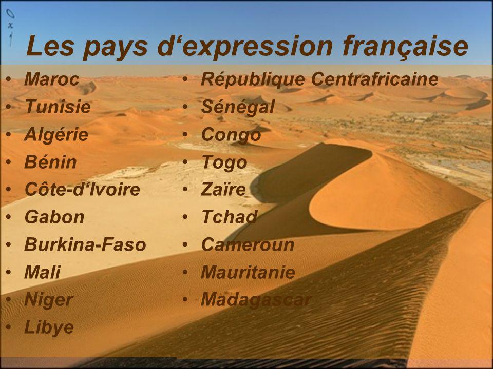 Les pays d'expression française Maroc Tunisie Algérie Bénin Côte-d'Ivoire Gabon Burkina-Faso Mali Niger Libye République Centrafricaine Sénégal Congo