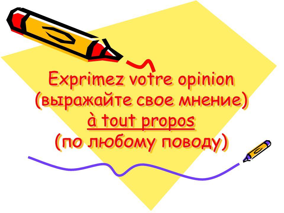 Mon opinion (lisez et traduisez) Je pense que...Je crois que...