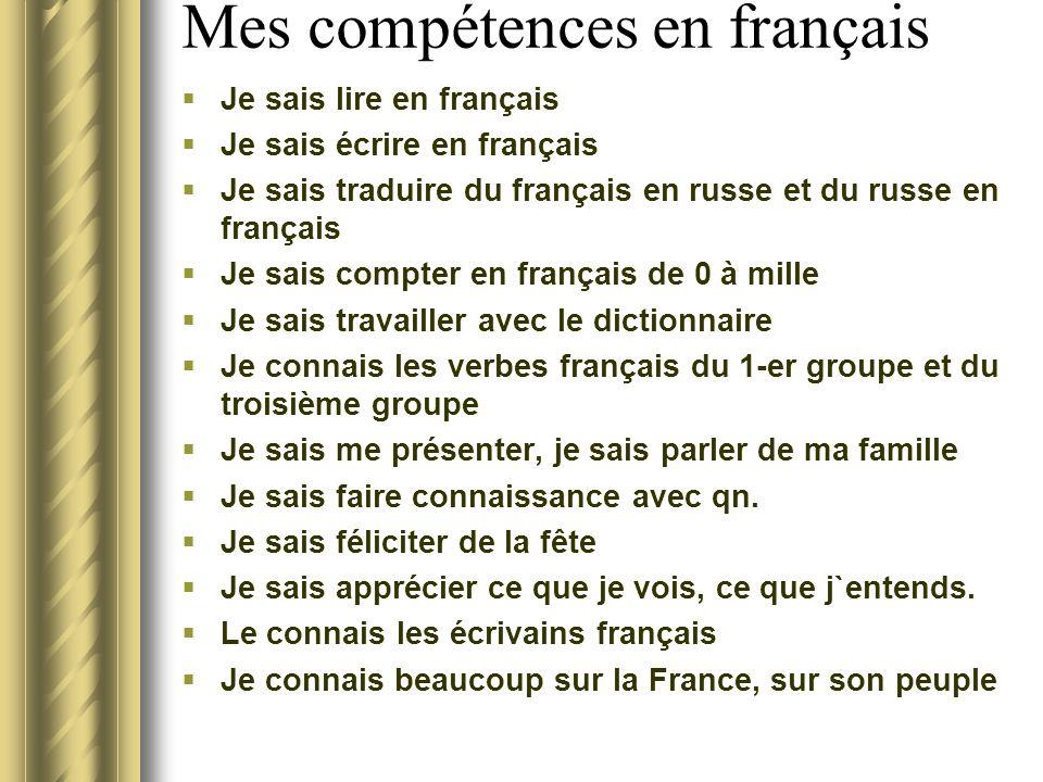 Mes compétences en français  Je sais lire en français  Je sais écrire en français  Je sais traduire du français en russe et du russe en français 