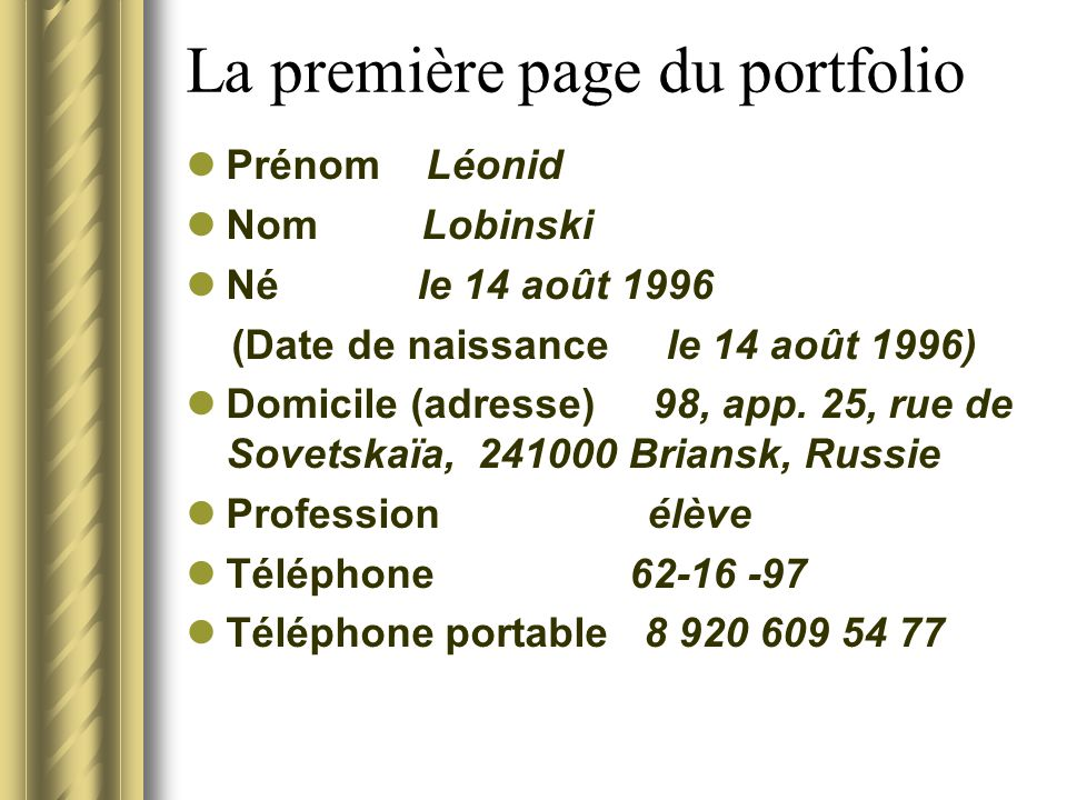 La première page du portfolio Prénom Léonid Nom Lobinski Né le 14 août 1996 (Date de naissance le 14 août 1996) Domicile (adresse) 98, app. 25, rue de