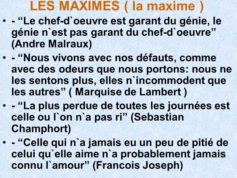 LES MAXIMES ( la maxime ) - - Le seul fait d`exister est un veritable bonheur (Blaise Cendrars) - Les femmes sont faites pour etre mariées et les hommes pour etre célibataires.