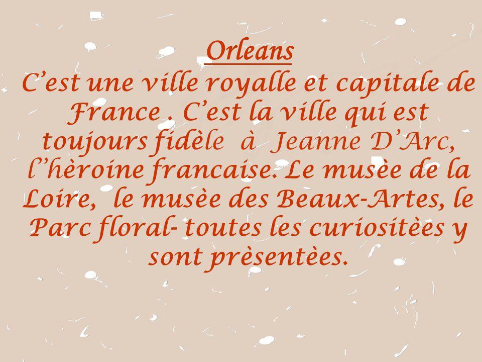 Orleans C'est une ville royalle et capitale de France. C'est la ville qui est toujours fidèle à Jeanne D'Arc, l''hèroine francaise. Le musèe de la Loi