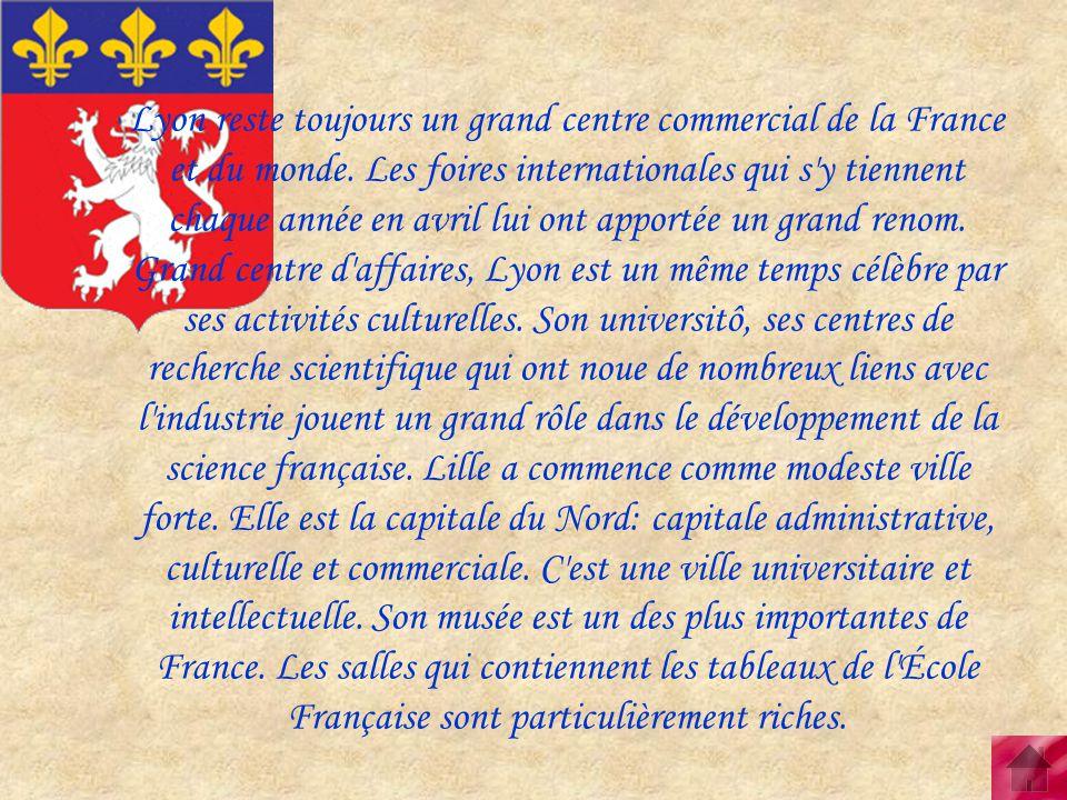 Lyon reste toujours un grand centre commercial de la France et du monde. Les foires internationales qui s'y tiennent chaque année en avril lui ont app