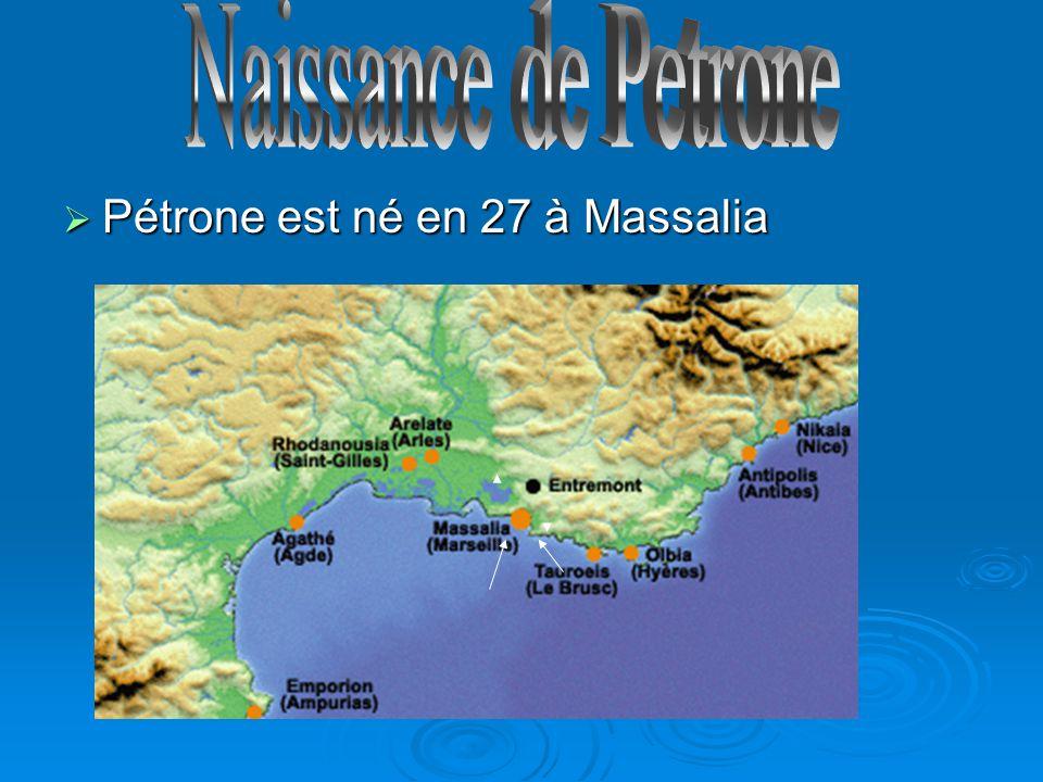 Pétrone est né en 27 à Massalia