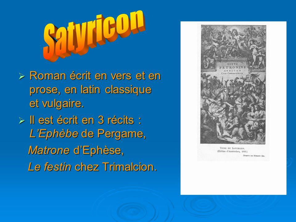 RRRRoman écrit en vers et en prose, en latin classique et vulgaire. IIIIl est écrit en 3 récits : L'Ephèbe de Pergame, Matrone d'Ephèse, Le fe