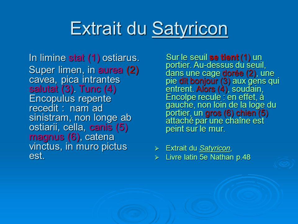 Extrait du Satyricon In limine stat (1) ostiarus. Super limen, in aurea (2) cavea, pica intrantes salutat (3). Tunc (4) Encopulus repente recedit : na