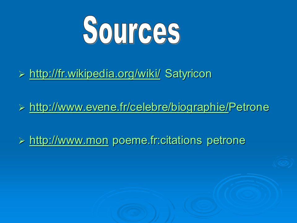  http://fr.wikipedia.org/wiki/ Satyricon http://fr.wikipedia.org/wiki/  http://www.evene.fr/celebre/biographie/Petrone http://www.evene.fr/celebre/b