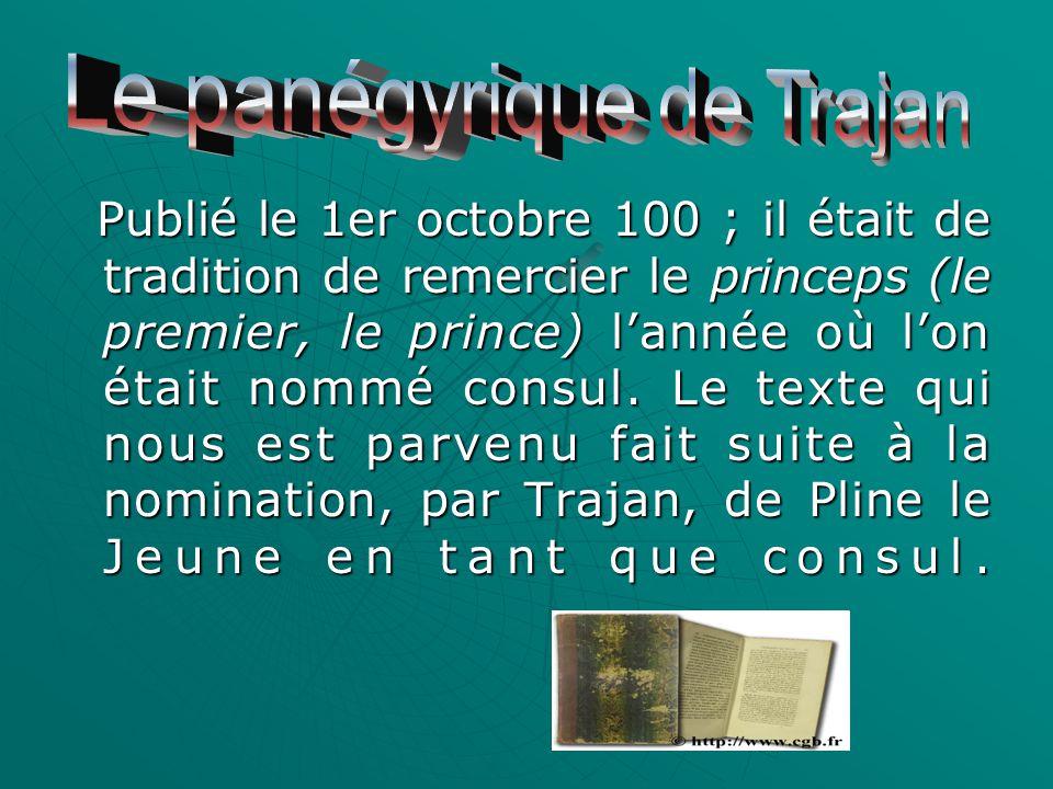 Publié le 1er octobre 100 ; il était de tradition de remercier le princeps (le premier, le prince) l'année où l'on était nommé consul.