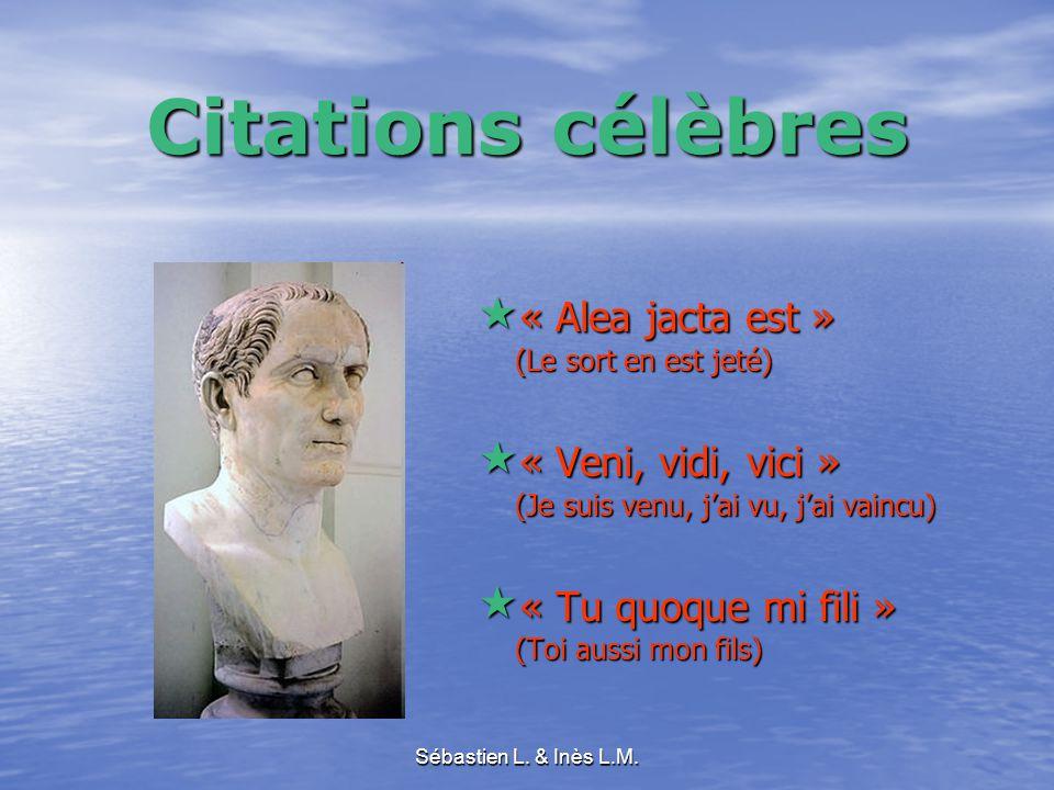 Sébastien L. & Inès L.M. Citations célèbres  « Alea jacta est » (Le sort en est jeté)  « Veni, vidi, vici » (Je suis venu, j'ai vu, j'ai vaincu)  «