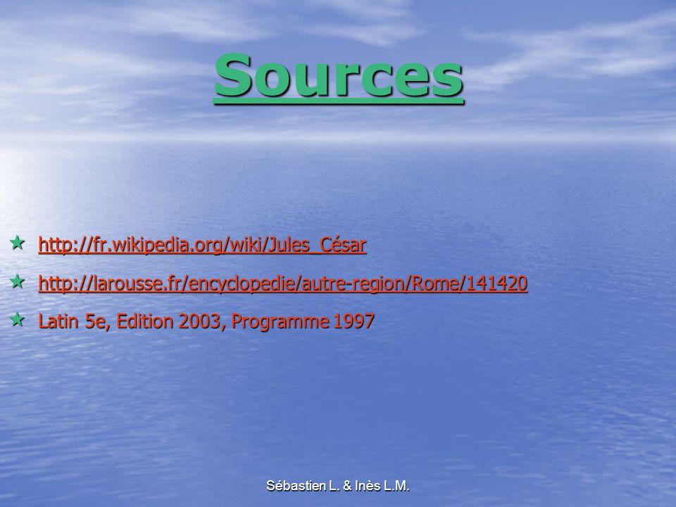Sébastien L. & Inès L.M. Sources  http://fr.wikipedia.org/wiki/Jules_César http://fr.wikipedia.org/wiki/Jules_César  http://larousse.fr/encyclopedie