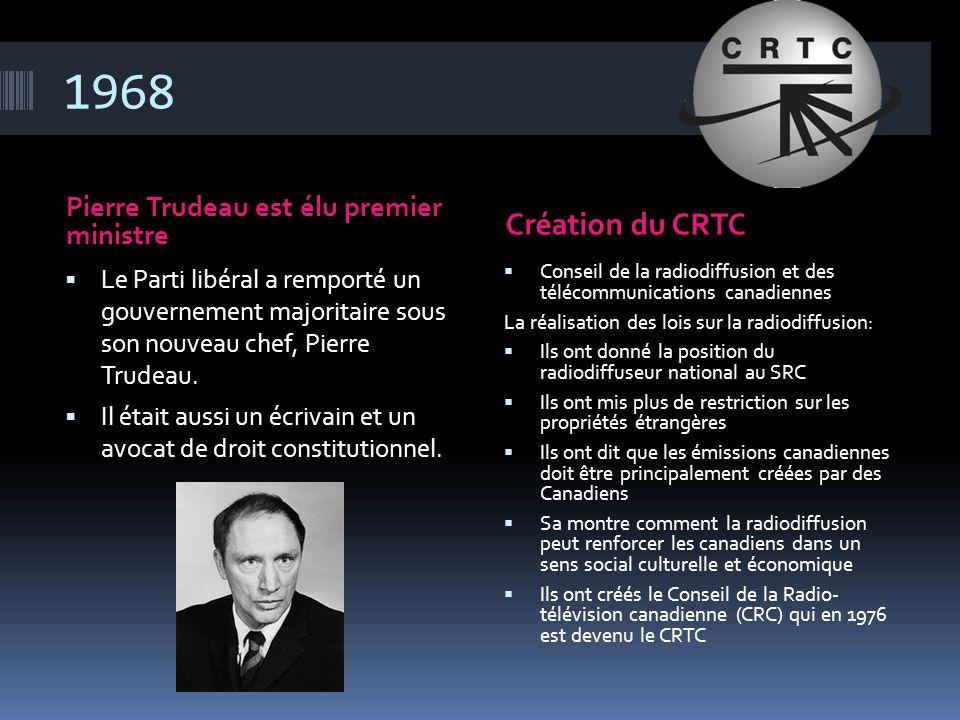1968 Pierre Trudeau est élu premier ministre Création du CRTC  Le Parti libéral a remporté un gouvernement majoritaire sous son nouveau chef, Pierre