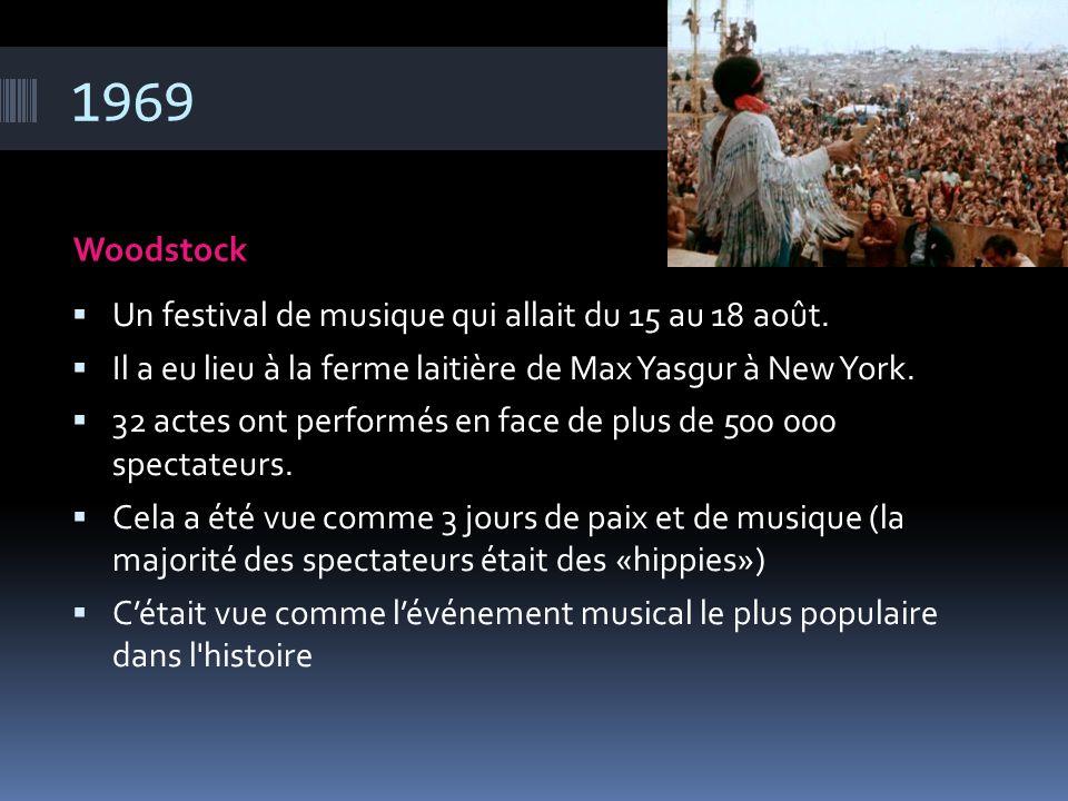 1969 Woodstock  Un festival de musique qui allait du 15 au 18 août.  Il a eu lieu à la ferme laitière de Max Yasgur à New York.  32 actes ont perfo