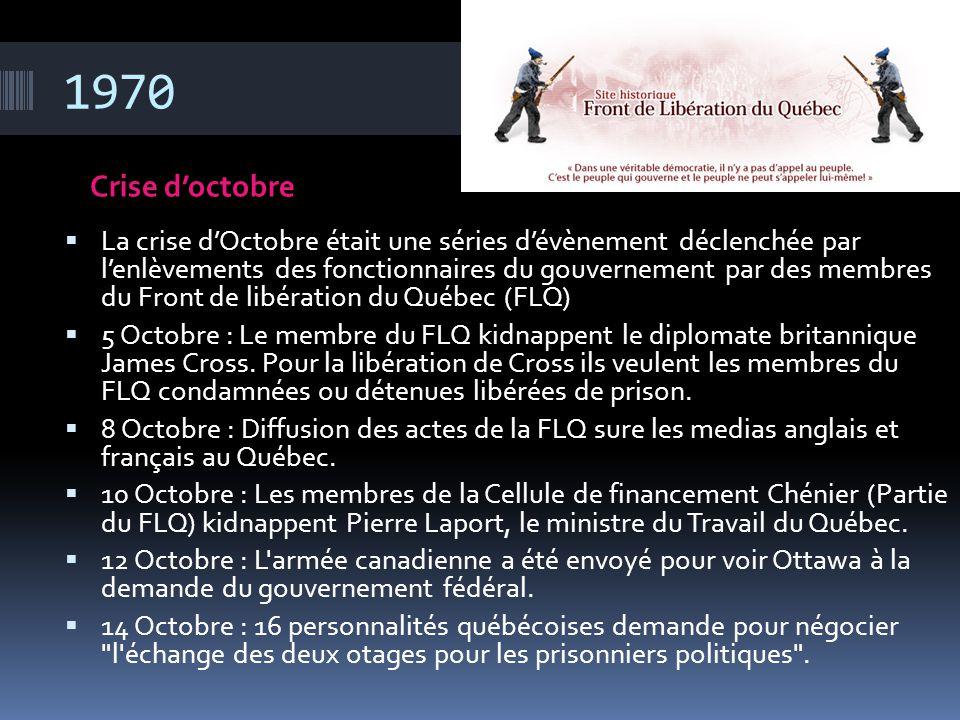 1970 Crise d'octobre  La crise d'Octobre était une séries d'évènement déclenchée par l'enlèvements des fonctionnaires du gouvernement par des membres