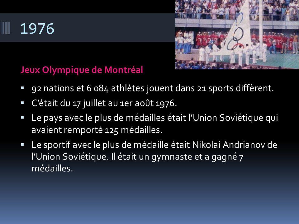 1976 Jeux Olympique de Montréal  92 nations et 6 084 athlètes jouent dans 21 sports diffèrent.  C'était du 17 juillet au 1er août 1976.  Le pays av