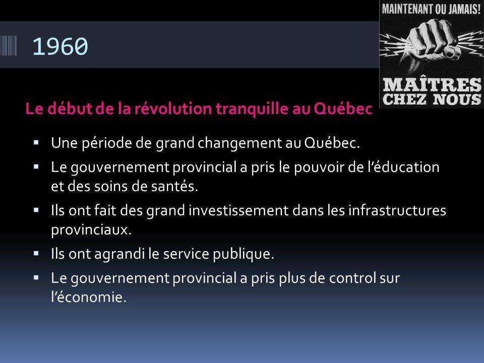 1960 Le début de la révolution tranquille au Québec  Une période de grand changement au Québec.  Le gouvernement provincial a pris le pouvoir de l'é