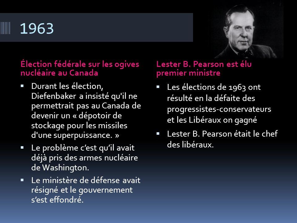 1963 Élection fédérale sur les ogives nucléaire au Canada Lester B. Pearson est élu premier ministre  Durant les élection, Diefenbaker a insisté qu'i
