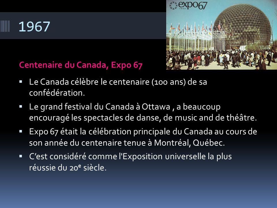 1967 Centenaire du Canada, Expo 67  Le Canada célèbre le centenaire (100 ans) de sa confédération.  Le grand festival du Canada à Ottawa, a beaucoup