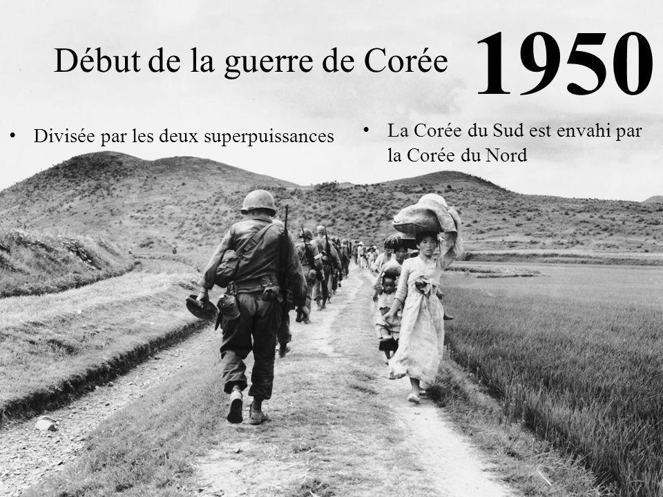 1950 Début de la guerre de Corée Divisée par les deux superpuissances l La Corée du Sud est envahi par la Corée du Nord