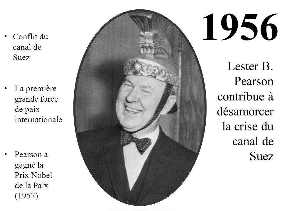 1956 Lester B. Pearson contribue à désamorcer la crise du canal de Suez Conflit du canal de Suez La première grande force de paix internationale Pears