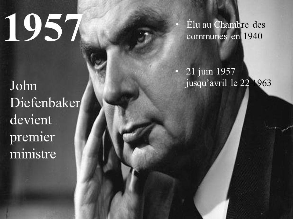 1957 John Diefenbaker devient premier ministre Élu au Chambre des communes en 1940 21 juin 1957 jusqu'avril le 22 1963